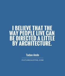 i-believe-that-the-way-people-live-can-be-directed-a-little-by-architecture-quote-1