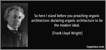 quote-so-here-i-stand-before-you-preaching-organic-architecture-declaring-organic-architecture-to-be-the-frank-lloyd-wright-279656