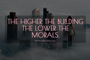 the-higher-the-building-the-lower-the-morals-quote-1